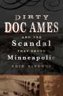 Dirty Doc Ames and the Scandal That Shook Minneapolis Cover Image