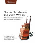 Seven Databases in Seven Weeks: A Guide to Modern Databases and the NoSQL Movement Cover Image