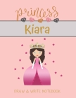 Princess Kiara Draw & Write Notebook: With Picture Space and Dashed Mid-line for Small Girls Personalized with their Name Cover Image