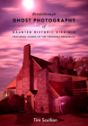 Breakthrough Ghost Photography of Haunted Historic Virginia: Featuring Homes of the Virginian Presidents Cover Image