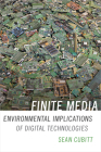 Finite Media: Environmental Implications of Digital Technologies (Cultural Politics Book) Cover Image