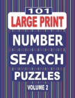 101 Large Print Number Search Puzzles Volume 2: A one puzzle per page paperback book suitable for adults and teens. Cover Image