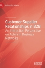 Customer-Supplier Relationships in B2B: An Interaction Perspective on Actors in Business Networks Cover Image