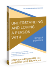 Understanding and Loving a Person with Bipolar Disorder: Biblical and Practical Wisdom to Build Empathy, Preserve Boundaries, and Show Compassion (The Arterburn Wellness Series) Cover Image