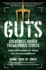 Guts: Greatness Under Tremendous Stress--A Navy Seal's System for Turning Fear Into Accomplishment Cover Image