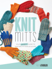 Knit Mitts: Your Hand-Y Guide to Knitting Mittens & Gloves Cover Image