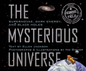 Mysterious Universe: Supernovae, Dark Energy, and Black Holes (Scientists in the Field Series) Cover Image
