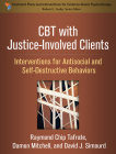 CBT with Justice-Involved Clients: Interventions for Antisocial and Self-Destructive Behaviors (Treatment Plans and Interventions for Evidence-Based Psychotherapy ) Cover Image