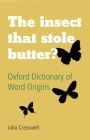 The Insect That Stole Butter?: Oxford Dictionary of Word Origins Cover Image