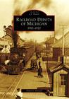 Railroad Depots of Michigan: 1910-1920 (Images of Rail) Cover Image