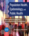 Population Health, Epidemiology, and Public Health: Management Skills for Creating Healthy Communities, Second Edition Cover Image