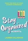 Stay Organized While You Study: Make the Most of Your Student Experience Cover Image