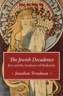 The Jewish Decadence: Jews and the Aesthetics of Modernity Cover Image