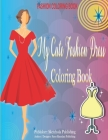 My Cute Fashion Dress Coloring Book: 45 Unique Beautiful Dresses for Relaxing and Stress Relieving - A Coloring Book for Girls of all Ages with Fresh, Cover Image