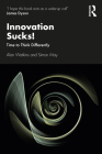 Innovation Sucks!: Time to Think Differently Cover Image
