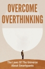 Overcome Overthinking: The Laws Of The Universe About Smartypants: How To Keep Positive Thinking Cover Image