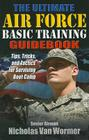 The Ultimate Air Force Basic Training Guidebook: Tips, Tricks, and Tactics for Surviving Boot Camp Cover Image