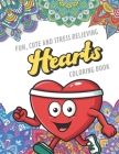 Fun Cute And Stress Relieving Hearts Coloring Book: Find Relaxation And Mindfulness with Stress Relieving Color Pages Made of Beautiful Black and Whit Cover Image