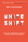 Whiteshift: Populism, Immigration, and the Future of White Majorities Cover Image
