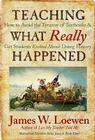 Teaching What Really Happened: How to Avoid the Tyranny of Textbooks and Get Students Excited about Doing History (Multicultural Education) Cover Image