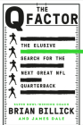 The Q Factor: The Elusive Search for the Next Great NFL Quarterback Cover Image