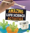 Amazing Life Science Activities (Curious Scientists) Cover Image