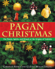 Pagan Christmas: The Plants, Spirits, and Rituals at the Origins of Yuletide Cover Image