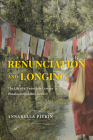 Renunciation and Longing: The Life of a Twentieth-Century Himalayan Buddhist Saint (Buddhism and Modernity) Cover Image
