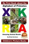 My First Book about the Alphabet of Primates - Amazing Animal Books - Children's Picture Books Cover Image