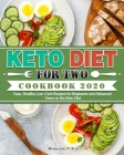Keto Diet For Two Cookbook 2020: Easy, Healthy Low-Carb Recipes for Beginners and Advanced Users on the Keto Diet Cover Image