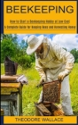 Beekeeping: How to Start a Beekeeping Hobby at Low Cost (A Complete Guide for Keeping Bees and Harvesting Honey) Cover Image