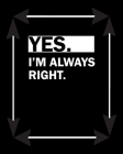 Yes I'm Always Right: Teacher Appreciation Notebook Or Journal Cover Image