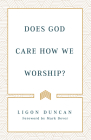 Does God Care How We Worship? Cover Image