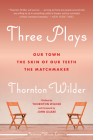 Three Plays: Our Town, The Skin of Our Teeth, and The Matchmaker Cover Image
