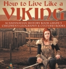 How to Live Like a Viking - Scandinavian History Book Grade 3 - Children's Geography & Cultures Books Cover Image