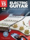 First 15 Lessons - Electric Guitar: A Beginner's Guide, Featuring Step-By-Step Lessons with Audio, Video, and Popular Songs! Cover Image