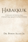 Habakkuk: A Conversation with God about Prayer: A Fresh and Unique Approach to the Book of Habakkuk Cover Image