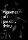 Vignettes of the Possibly Dying Cover Image