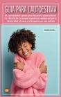Guía Para L'autoestima: El camino paso a paso para descubrir cómo utilizar la eficacia de la terapia cognitivo- conductual para desarrollar el Cover Image
