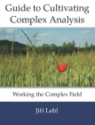 Guide to Cultivating Complex Analysis: Working the Complex Field Cover Image