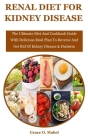 Renal Diet For Kidney Disease: The Ultimate Diet And Cookbook Guide With Delicious Meal Plan To Reverse And Get Rid Of Kidney Disease & Diabetes Cover Image