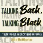 Talking Back, Talking Black Lib/E: Truths about America's Lingua Franca Cover Image