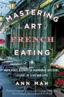 Mastering the Art of French Eating: From Paris Bistros to Farmhouse Kitchens, Lessons in Food and Love Cover Image