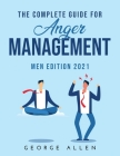 The Complete Guide for Anger Management: Men Edition 2021 Cover Image