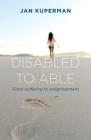 Disabled to Able: From suffering to enlightenment Cover Image
