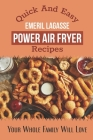 Quick And Easy Emeril Lagasse Power Air Fryer Recipes: Your Whole Family Will Love: Emeril Lagasse Pressure Cooker & Air Fryer Cover Image