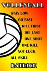 Volleyball Stay Low Go Fast Kill First Die Last One Shot One Kill Not Luck All Skill Patrick: College Ruled Composition Book Cover Image