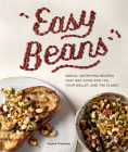 Easy Beans: Simple, Satisfying Recipes That Are Good for You, Your Wallet, and the Planet Cover Image