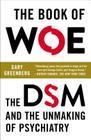 The Book of Woe: The DSM and the Unmaking of Psychiatry Cover Image