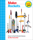 Make: Rockets: Down-To-Earth Rocket Science Cover Image